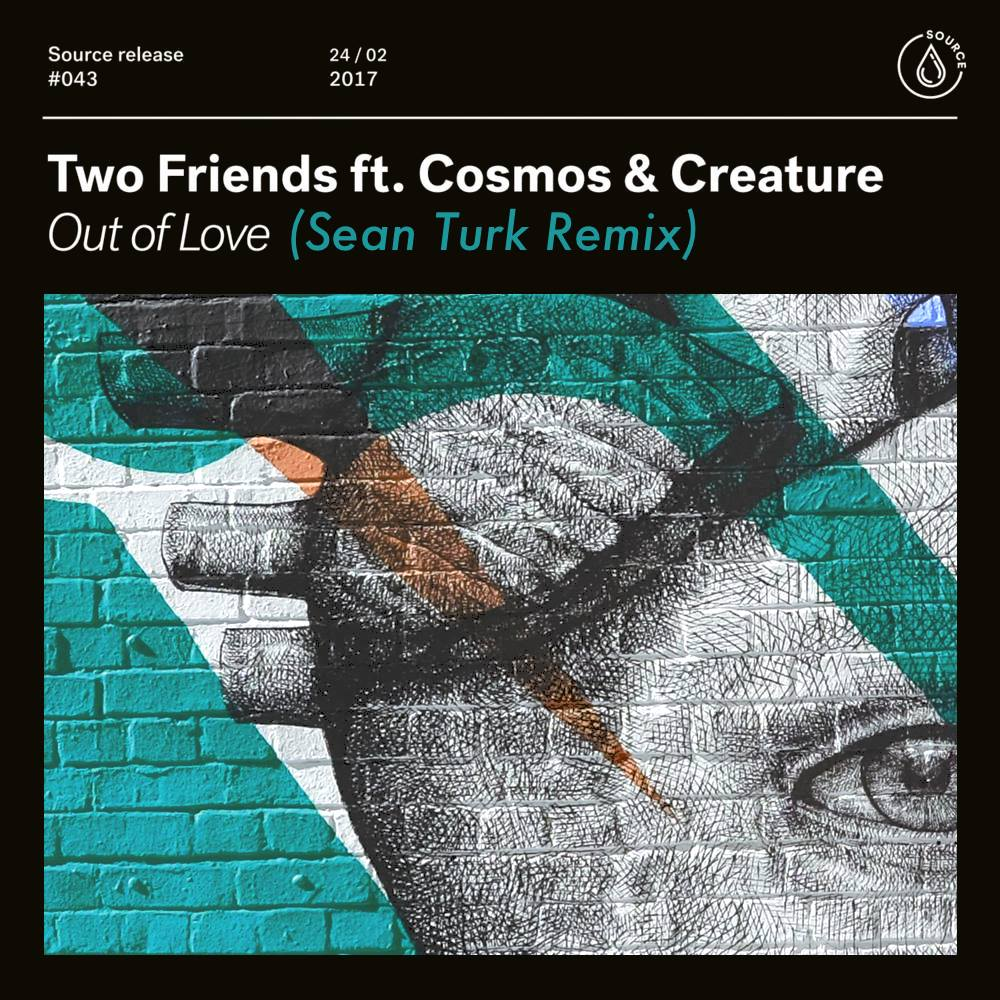 Two Friends ft. Cosmos & Creature - Out Of Love (Sean Turk Remix)
