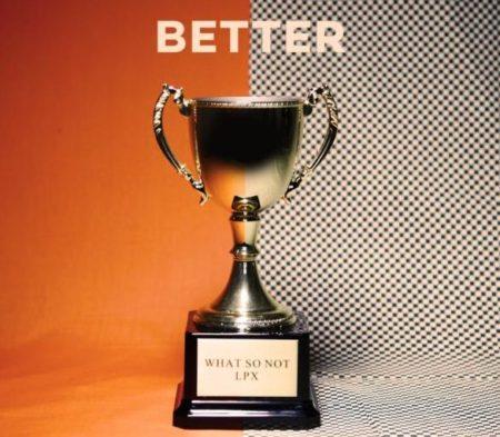 WhatSoNotftLPX-Better