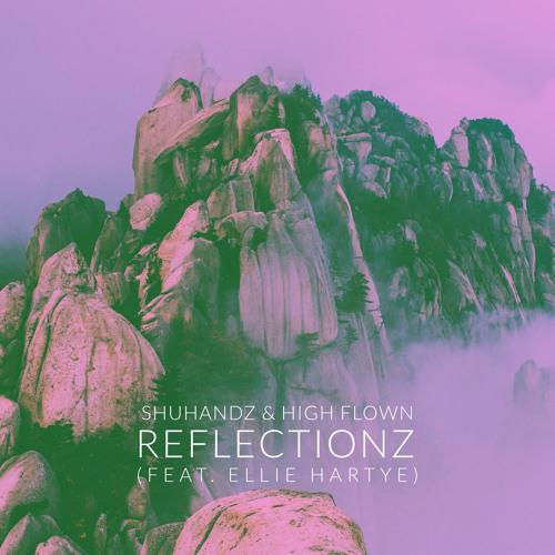 Shuhands & High Flown - Reflectionz (feat. Ellie Hartye)